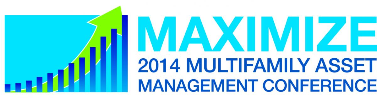 Maximize: 2014 Multifamily Asset Management Conference